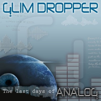 Glim Dropper - The Last Days of Analog