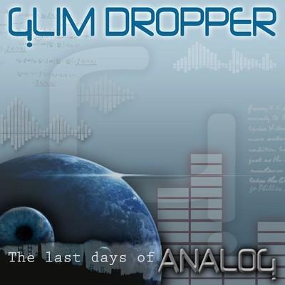 Glim Dropper - The Last Days of Analog
