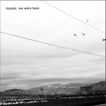 Review: Myopic – We Were Here