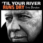 Review: Eric Burdon – 'Til Your River Runs Dry