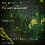 Mr. Kind & Picture Atlantic – You've Got Yr. Cherry Bomb (Single)