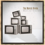 Review: The March Divide – Music For Television