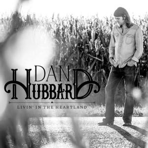 Dan Hubbard - Livin In The Heartland