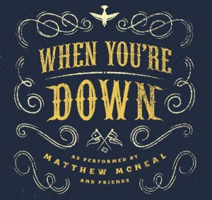 Matthew McNeal - When You're Down