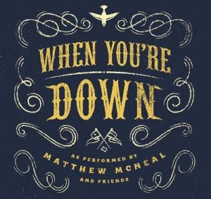 Matthew McNeal - When You're Down