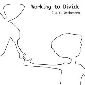 2 a.m. Orchestra Working To Divide