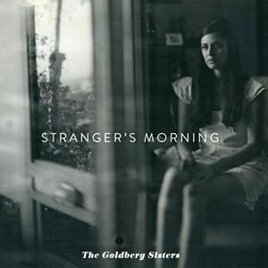 The Goldberg Sisters - Stranger's Morning