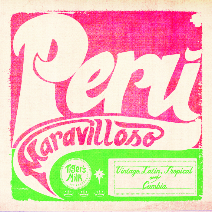 Tiger's Milk Records Presents – Peru Maravilloso