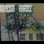 Review: Quarter Monkey – Got No Name