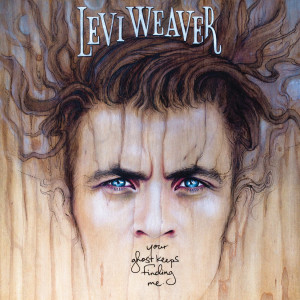 Levi Weaver Your Ghost Keeps Finding Me
