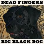 Review: Dead Fingers – Big Black Dog