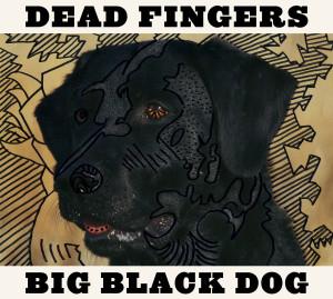 Dead Fingers Big Black Dog