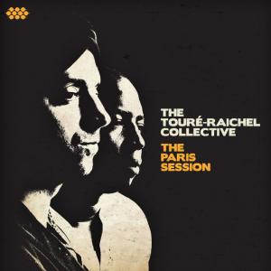 The Touré-Raichel Collective - The Paris Session