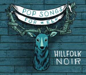 Hillfolk Noir Pop Songs For Elk