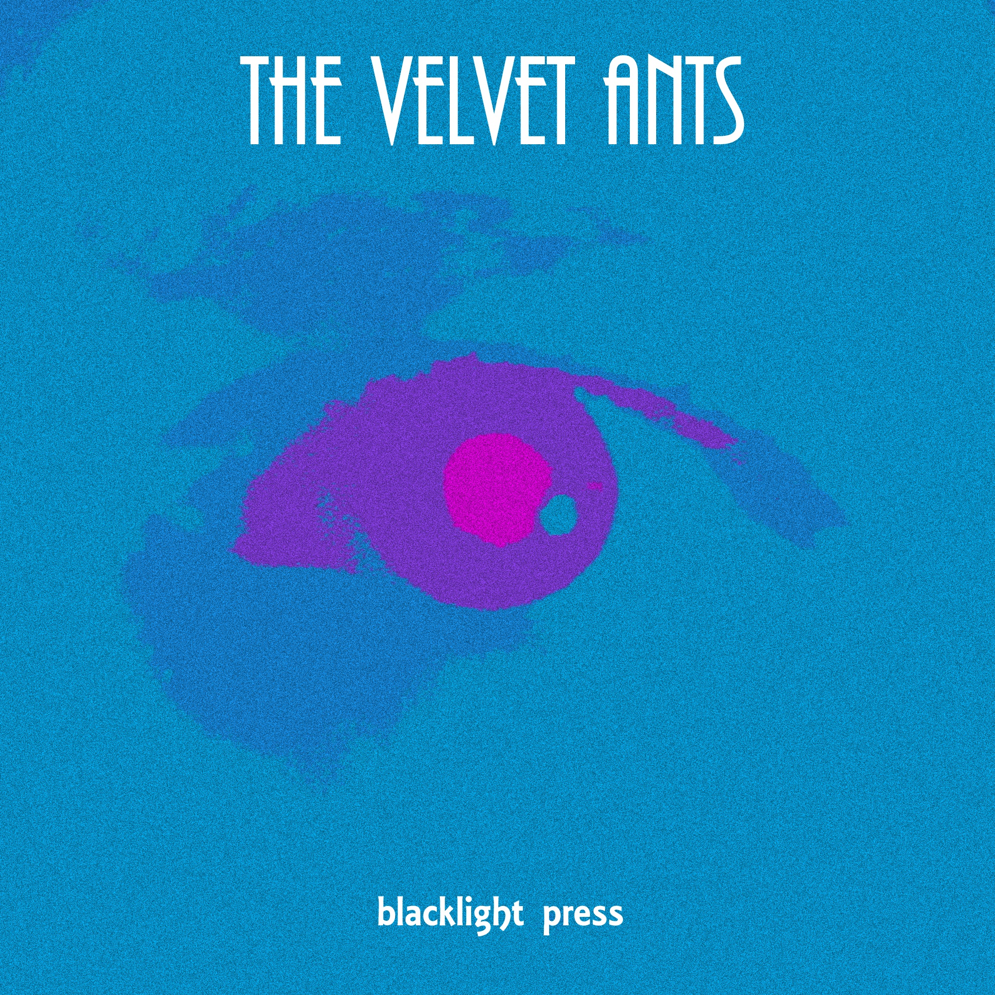 The Velvet Ants - Blacklight Press