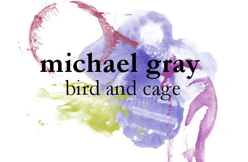 Review: Michael Gray – Bird and Cage